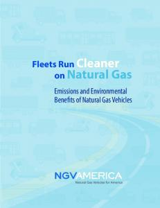 Fleets Run Cleaner on Natural Gas. Emissions and Environmental Benefits of Natural Gas Vehicles