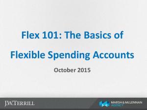 Flex 101: The Basics of Flexible Spending Accounts. October 2015
