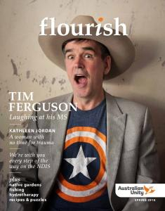 flourish TIM FERGUSON Laughing at his MS plus We re with you every step of the way on the NDIS KATHLEEN JORDAN A woman with no time for trauma