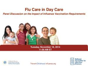 Flu Care in Day Care. Panel Discussion on the Impact of Influenza Vaccination Requirements. Tuesday, November 18, :00 AM ET