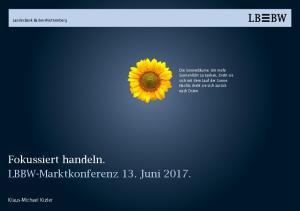 Fokussiert handeln. LBBW-Marktkonferenz 13. Juni 2017