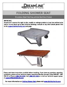 FOLDING SHOWER SEAT FOLDING SEAT INSTALLATION INSTRUCTIONS. For more information on Folding Shower Seat please visit