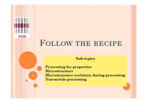 FOLLOW THE RECIPE. Sub-topics. Processing for properties Microstructure Microstructure evolution during processing Non-metals processing