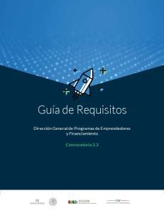 FONDO NACIONAL EMPRENDEDOR. Guía de Requisitos. Dirección General de Programas de Emprendedores y Financiamiento. Convocatoria 3.3