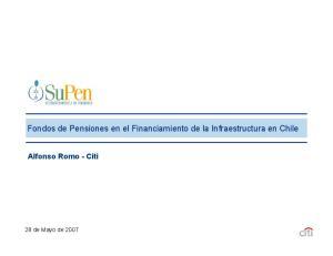 Fondos de Pensiones en el Financiamiento de la Infraestructura en Chile. Alfonso Romo - Citi