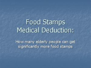 Food Stamps Medical Deduction: How many elderly people can get significantly more food stamps