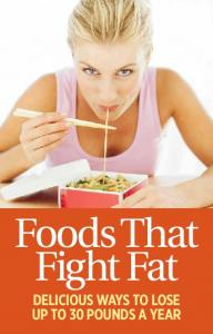 Foods That Fight Fat Delicious ways to lose up to 30 pounds a year