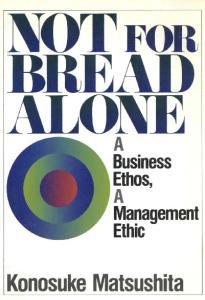 FOR. Konosuke Matsushita. Business Ethos, Management Ethic