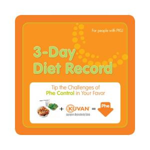 For people with PKU. 3-Day Diet Record. Tip the Challenges of Phe Control in Your Favor + =
