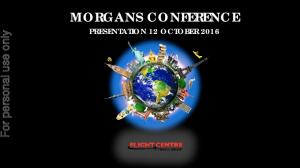 For personal use only MORGANS CONFERENCE PRESENTATION 12 OCTOBER 2016