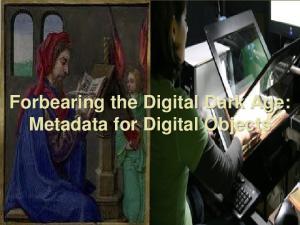 Forbearing the Digital Dark Age: Metadata for Digital Objects