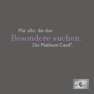 Für alle, die das. Besondere suchen. Die Platinum Card