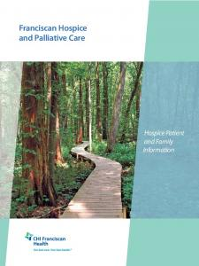 Franciscan Hospice and Palliative Care. Hospice Patient and Family Information