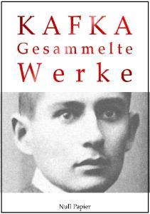 Franz Kafka. Gesammelte Werke