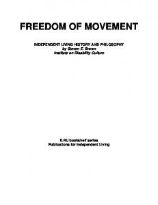FREEDOM OF MOVEMENT. INDEPENDENT LIVING HISTORY AND PHILOSOPHY by Steven E. Brown Institute on Disability Culture