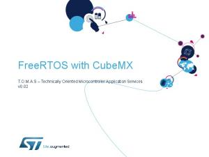FreeRTOS with CubeMX. T.O.M.A.S Technically Oriented Microcontroller Application Services v0.02