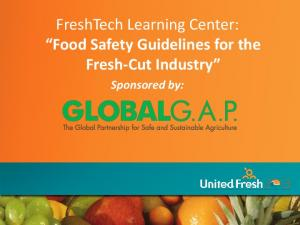 FreshTech Learning Center: Food Safety Guidelines for the Fresh-Cut Industry. Sponsored by:
