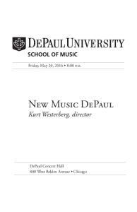 Friday, May 20, :00 p.m. New Music DePaul Kurt Westerberg, director. DePaul Concert Hall 800 West Belden Avenue Chicago