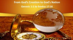 From God s Creation to God s Nation. Genesis 1:1 to Exodus 17:16