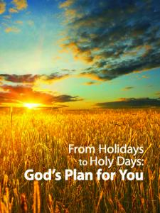From Holidays to Holy Days: God s Plan for You