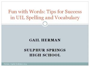 Fun with Words: Tips for Success in UIL Spelling and Vocabulary SULPHUR SPRINGS