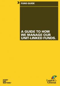 FUND GUIDE A GUIDE TO HOW WE MANAGE OUR UNIT-LINKED FUNDS