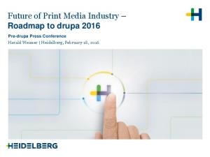 Future of Print Media Industry Roadmap to drupa Pre-drupa Press Conference Harald Weimer Heidelberg, February 18, 2016