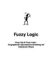 Fuzzy Logic. Fuzzy Sets & Fuzzy Logic - Geographische Informationsverarbeitung mit Unsicherem Wissen