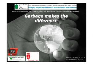 Garbage makes the difference. Assessor Antonella Grim Municipality of Trieste