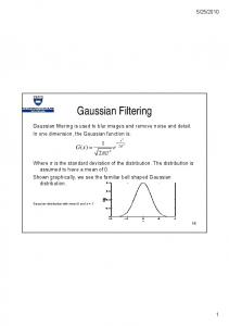 Gaussian Filtering. Gaussian filtering is used to blur images and remove noise and detail. In one dimension, the Gaussian function is: x 2 2