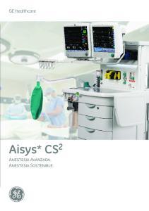 GE Healthcare. Aisys* CS 2. Anestesia Avanzada. Anestesia Sostenible