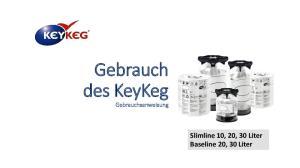 Gebrauch des KeyKeg. Gebrauchsanweisung. Slimline 10, 20, 30 Liter Baseline 20, 30 Liter