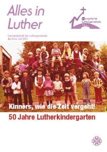Gemeindebrief der Luthergemeinde April bis Juli Kinners, wie die Zeit vergeht! 50 Jahre Lutherkindergarten