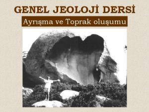 GENEL JEOLOJİ DERSİ. Ayrışma ve Toprak oluşumu