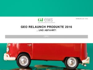 GEO RELAUNCH PRODUKTE 2016 UND ABFAHRT!