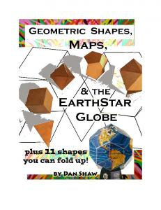 Geometric Shapes, Maps, & the EarthStar Globe Regular Polygons, Platonic Solids, and Archimedean Solids Daniel Evan Shaw