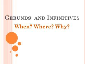 GERUNDS AND INFINITIVES. When? Where? Why?