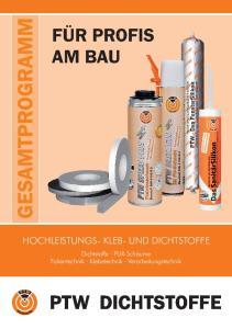GESAMTPROGRAMM PTW DICHTSTOFFE FÜR PROFIS AM BAU HOCHLEISTUNGS- KLEB- UND DICHTSTOFFE