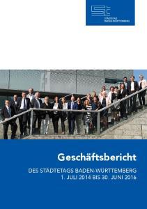 Geschäftsbericht DES STÄDTETAGS BADEN-WÜRTTEMBERG 1. JULI 2014 BIS 30. JUNI 2016