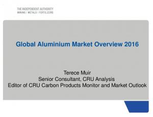 Global Aluminium Market Overview Terece Muir Senior Consultant, CRU Analysis Editor of CRU Carbon Products Monitor and Market Outlook