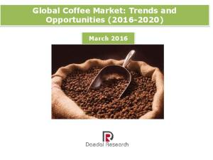 Global Coffee Market: Trends and Opportunities ( ) March 2016