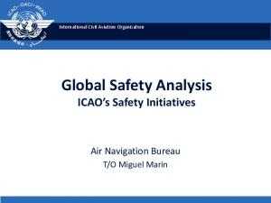 Global Safety Analysis ICAO s Safety Initiatives