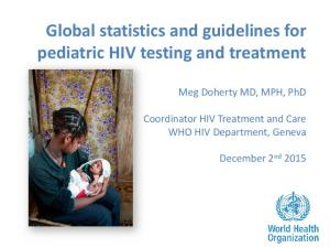 Global statistics and guidelines for pediatric HIV testing and treatment