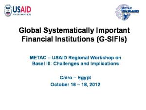 Global Systematically Important Financial Institutions (G-SIFIs) METAC USAID Regional Workshop on Basel III: Challenges and Implications