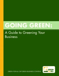 GOING Green: A Guide to Greening Your Business. Green For All CAP Green Business Content