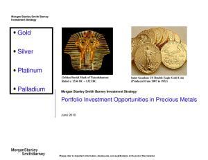 Gold. Silver. Platinum. Palladium. Portfolio Investment Opportunities in Precious Metals. June 2010