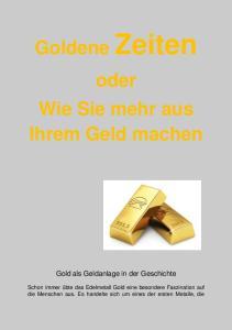 Goldene oder Wie Sie mehr aus Ihrem Geld machen. Gold als Geldanlage in der Geschichte