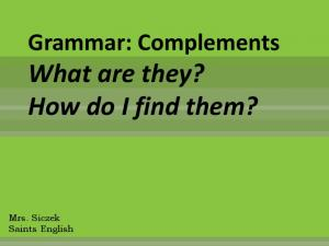 Grammar: Complements What are they? How do I find them?