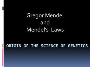 Gregor Mendel and Mendel s Laws ORIGIN OF THE SCIENCE OF GENETICS