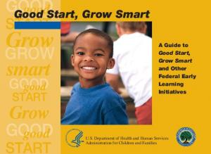 Grow. smart. Grow GROW START START. good START. Good Start, Grow Smart. A Guide to Good Start, Grow Smart and Other Federal Early Learning Initiatives